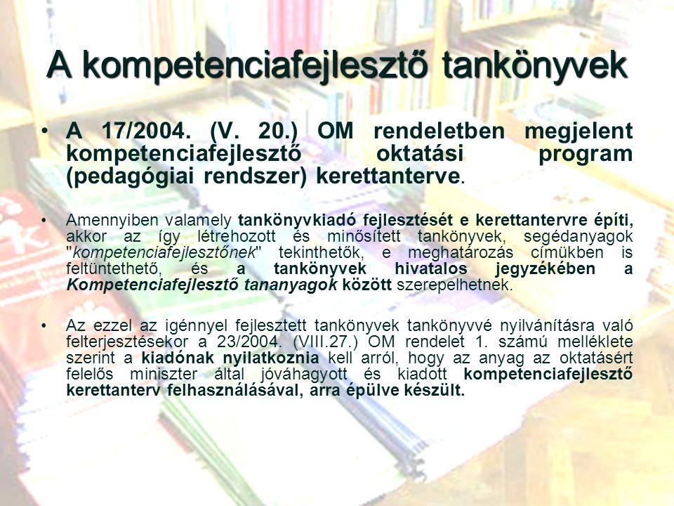 A kompetenciafejlesztő tankönyvek A 17/2004. (V. 20.) OM rendeletben megjelent kompetenciafejlesztő oktatási program (pedagógiai rendszer) kerettanter