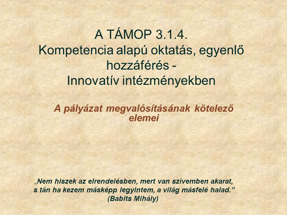 """A TÁMOP 3.1.4. Kompetencia alapú oktatás, egyenlő hozzáférés - Innovatív intézményekben A pályázat megvalósításának kötelező elemei 2 """"Nem hiszek az e"""