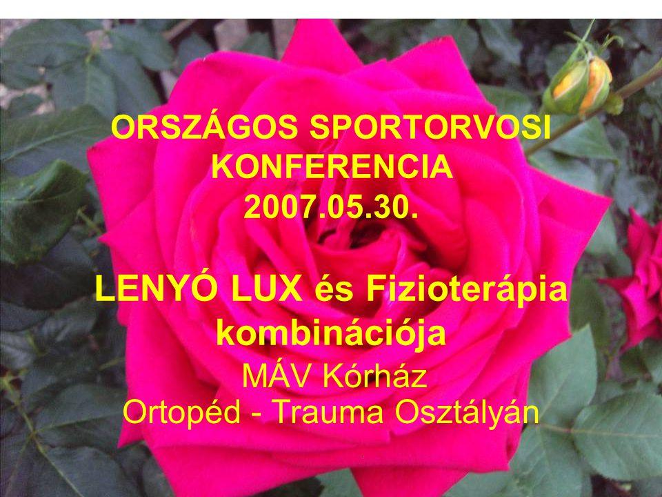 ORSZÁGOS SPORTORVOSI KONFERENCIA 2007.05.30. LENYÓ LUX és Fizioterápia kombinációja MÁV Kórház Ortopéd - Trauma Osztályán