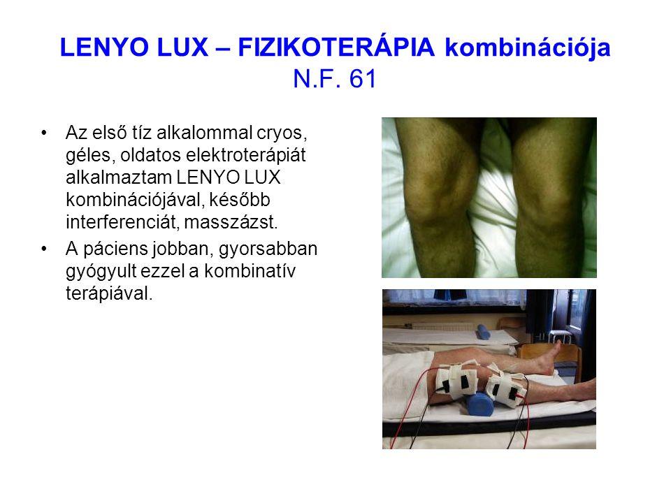 LENYO LUX – FIZIKOTERÁPIA kombinációja N.F. 61 Az első tíz alkalommal cryos, géles, oldatos elektroterápiát alkalmaztam LENYO LUX kombinációjával, kés