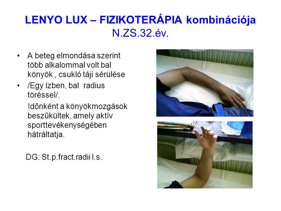 LENYO LUX – FIZIKOTERÁPIA kombinációja N.ZS.32.év. A beteg elmondása szerint több alkalommal volt bal könyök, csukló táji sérülése /Egy ízben, bal rad