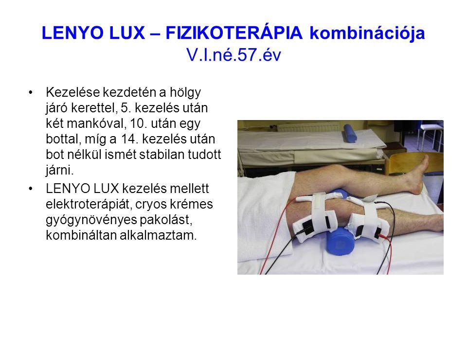 LENYO LUX – FIZIKOTERÁPIA kombinációja V.I.né.57.év Kezelése kezdetén a hölgy járó kerettel, 5. kezelés után két mankóval, 10. után egy bottal, míg a