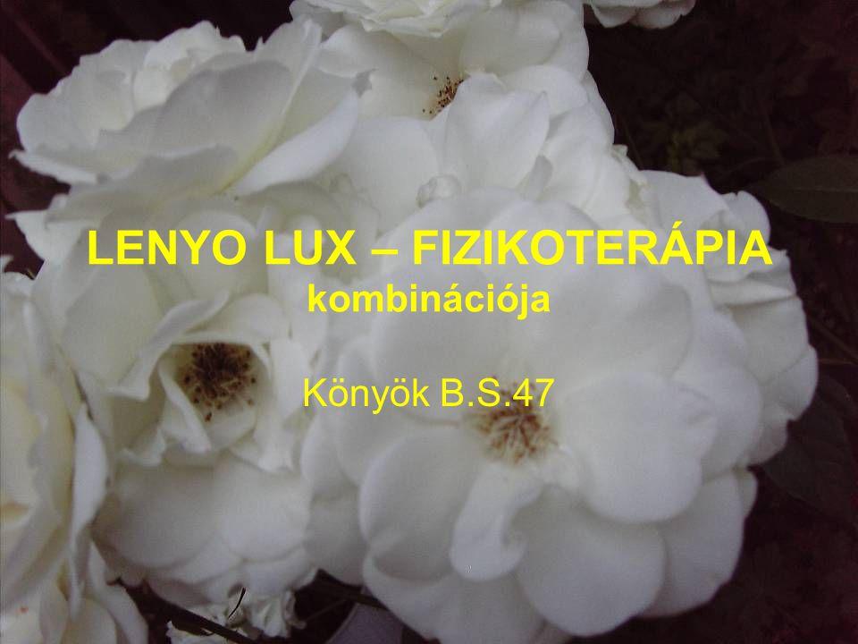 LENYO LUX – FIZIKOTERÁPIA kombinációja B.S.47 2006 júliusában bal könyök trauma kapcsán radius fej törést szenvedett el.