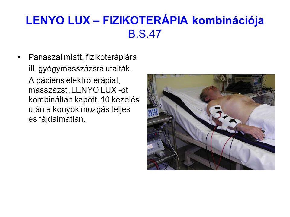 LENYO LUX – FIZIKOTERÁPIA kombinációja B.S.47 Panaszai miatt, fizikoterápiára ill. gyógymasszázsra utalták. A páciens elektroterápiát, masszázst,LENYO