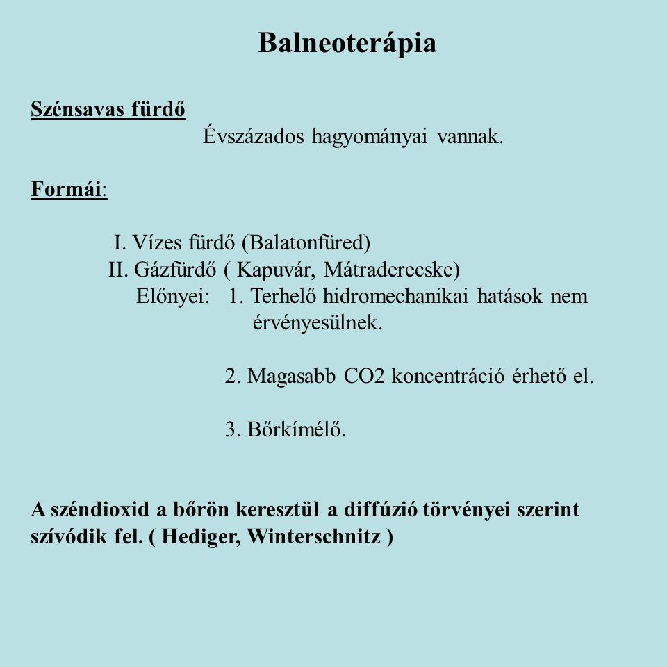Balneoterápia Szénsavas fürdő Évszázados hagyományai vannak. Formái: I. Vízes fürdő (Balatonfüred) II. Gázfürdő ( Kapuvár, Mátraderecske) Előnyei: 1.