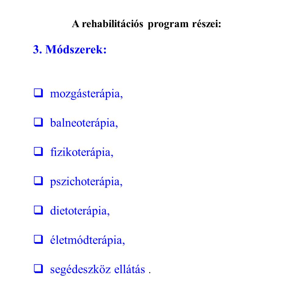 3. Módszerek:  mozgásterápia,  balneoterápia,  fizikoterápia,  pszichoterápia,  dietoterápia,  életmódterápia,  segédeszköz ellátás. A rehabili