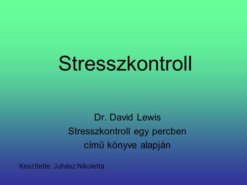 Stresszkontroll Dr. David Lewis Stresszkontroll egy percben című könyve alapján Készítette: Juhász Nikoletta