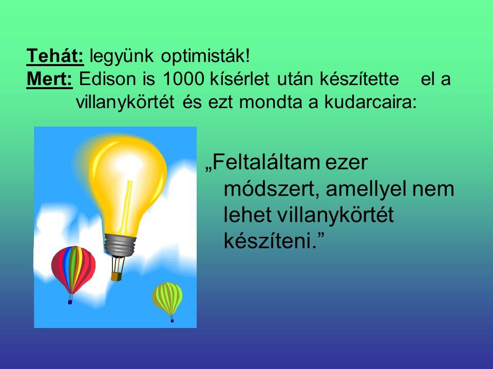 """Tehát: legyünk optimisták! Mert: Edison is 1000 kísérlet után készítette el a villanykörtét és ezt mondta a kudarcaira: """"Feltaláltam ezer módszert, am"""