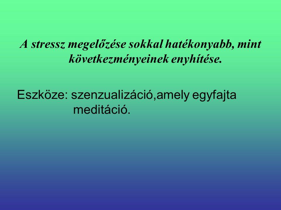A stressz megelőzése sokkal hatékonyabb, mint következményeinek enyhítése. Eszköze: szenzualizáció,amely egyfajta meditáció.