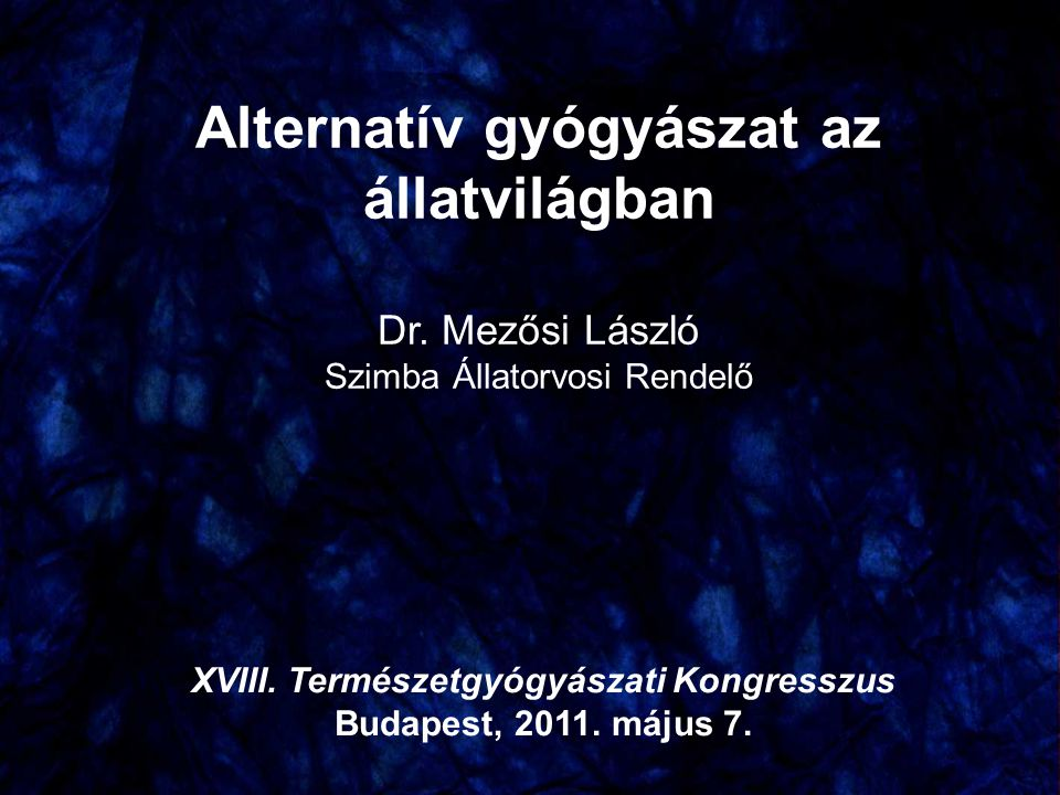 Alternatív gyógyászat az állatvilágban Dr. Mezősi László Szimba Állatorvosi Rendelő XVIII. Természetgyógyászati Kongresszus Budapest, 2011. május 7.