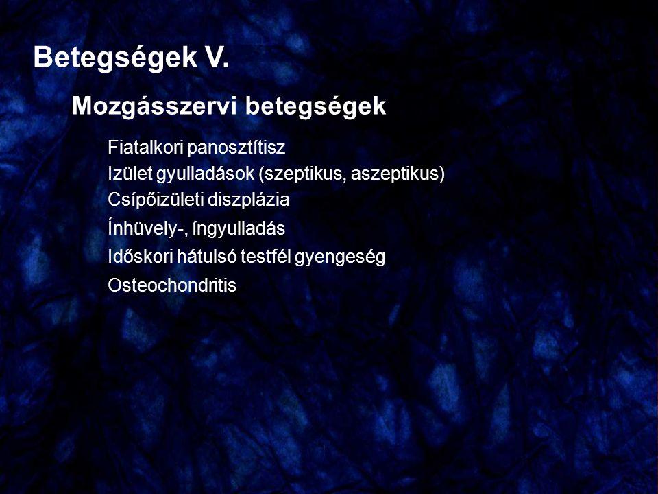 Betegségek V. Mozgásszervi betegségek Fiatalkori panosztítisz Izület gyulladások (szeptikus, aszeptikus) Csípőizületi diszplázia Ínhüvely-, íngyulladá