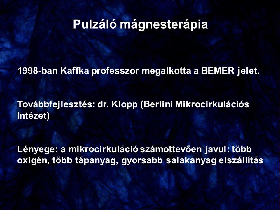 Pulzáló mágnesterápia 1998-ban Kaffka professzor megalkotta a BEMER jelet. Továbbfejlesztés: dr. Klopp (Berlini Mikrocirkulációs Intézet) Lényege: a m