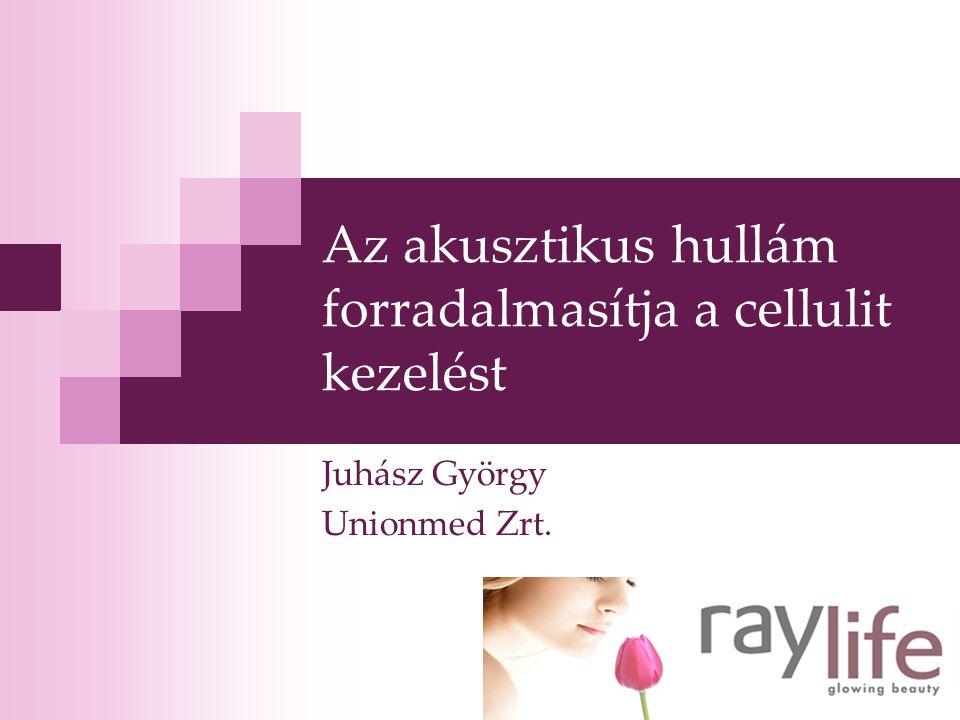 Az akusztikus hullám forradalmasítja a cellulit kezelést Juhász György Unionmed Zrt.