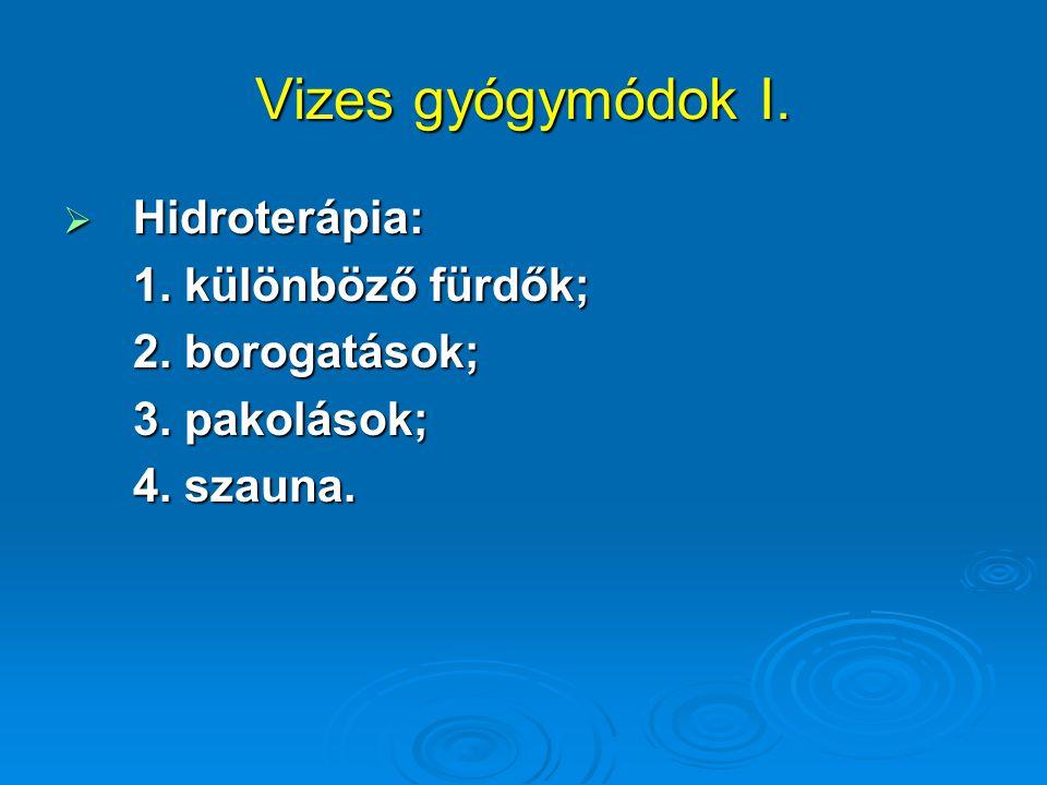 Vizes gyógymódok I.  Hidroterápia: 1. különböző fürdők; 2. borogatások; 3. pakolások; 4. szauna.