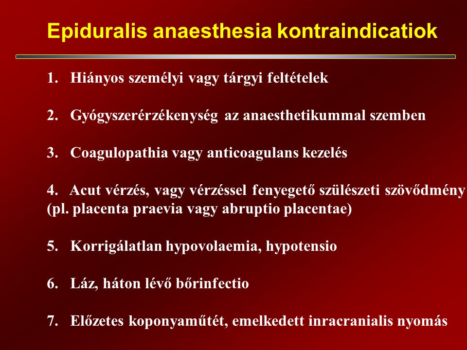 Epiduralis anaesthesia kontraindicatiok 1.Hiányos személyi vagy tárgyi feltételek 2.