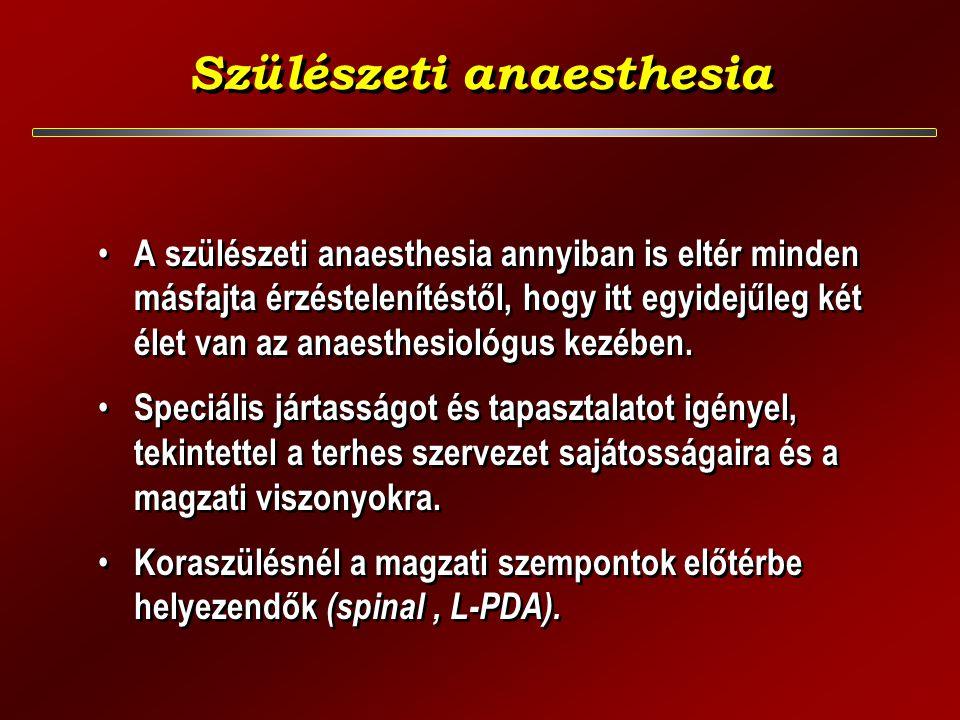 Szülészeti anaesthesia A szülészeti anaesthesia annyiban is eltér minden másfajta érzéstelenítéstől, hogy itt egyidejűleg két élet van az anaesthesiológus kezében.
