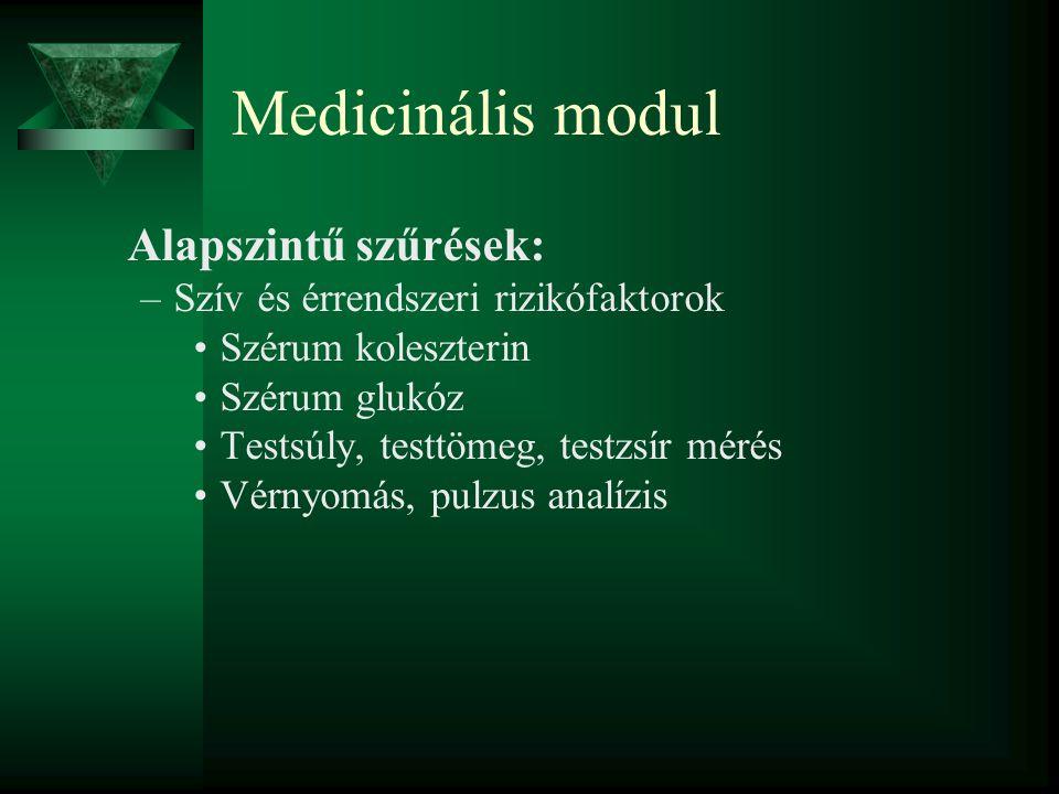 Medicinális modul Alapszintű szűrések: –Szív és érrendszeri rizikófaktorok Szérum koleszterin Szérum glukóz Testsúly, testtömeg, testzsír mérés Vérnyomás, pulzus analízis
