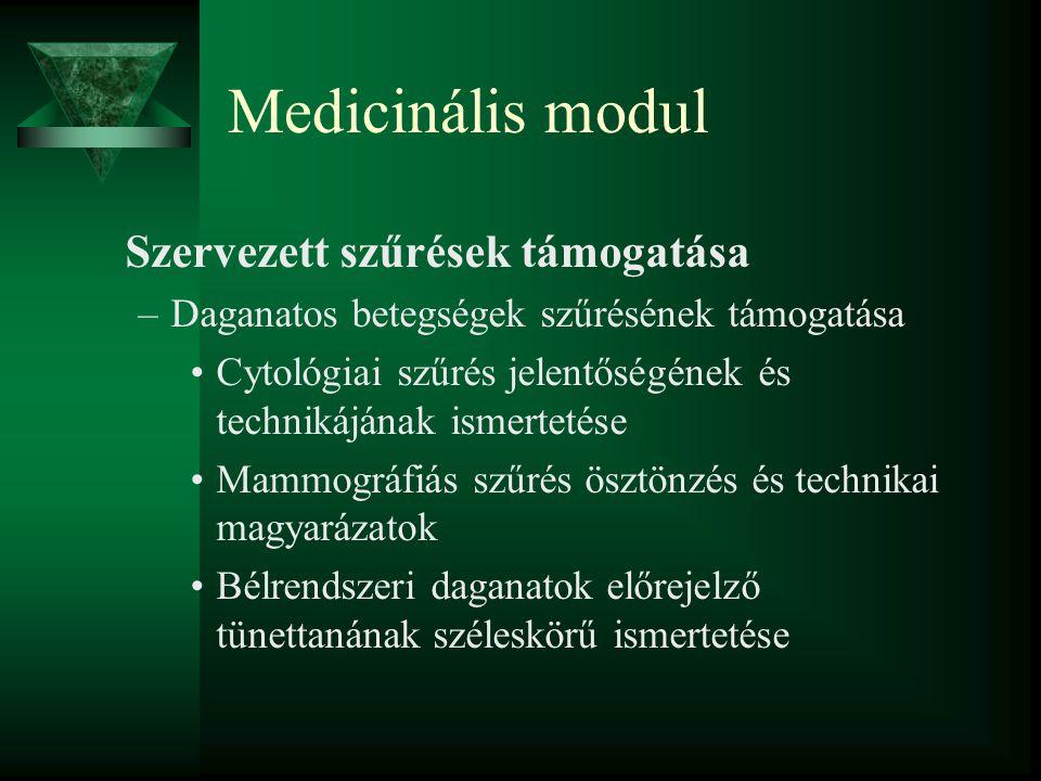 Medicinális modul Szervezett szűrések támogatása –Daganatos betegségek szűrésének támogatása Cytológiai szűrés jelentőségének és technikájának ismertetése Mammográfiás szűrés ösztönzés és technikai magyarázatok Bélrendszeri daganatok előrejelző tünettanának széleskörű ismertetése