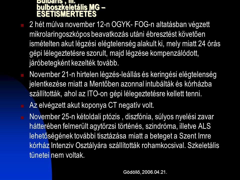 Gödöllő, 2006.04.21. Bulbaris, ill. bulboszkeletális MG – ESETISMERTETÉS 2 hét múlva november 12-n OGYK- FOG-n altatásban végzett mikrolaringoszkópos