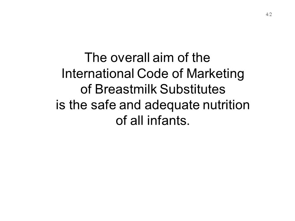 The overall aim of the International Code of Marketing of Breastmilk Substitutes is the safe and adequate nutrition of all infants.