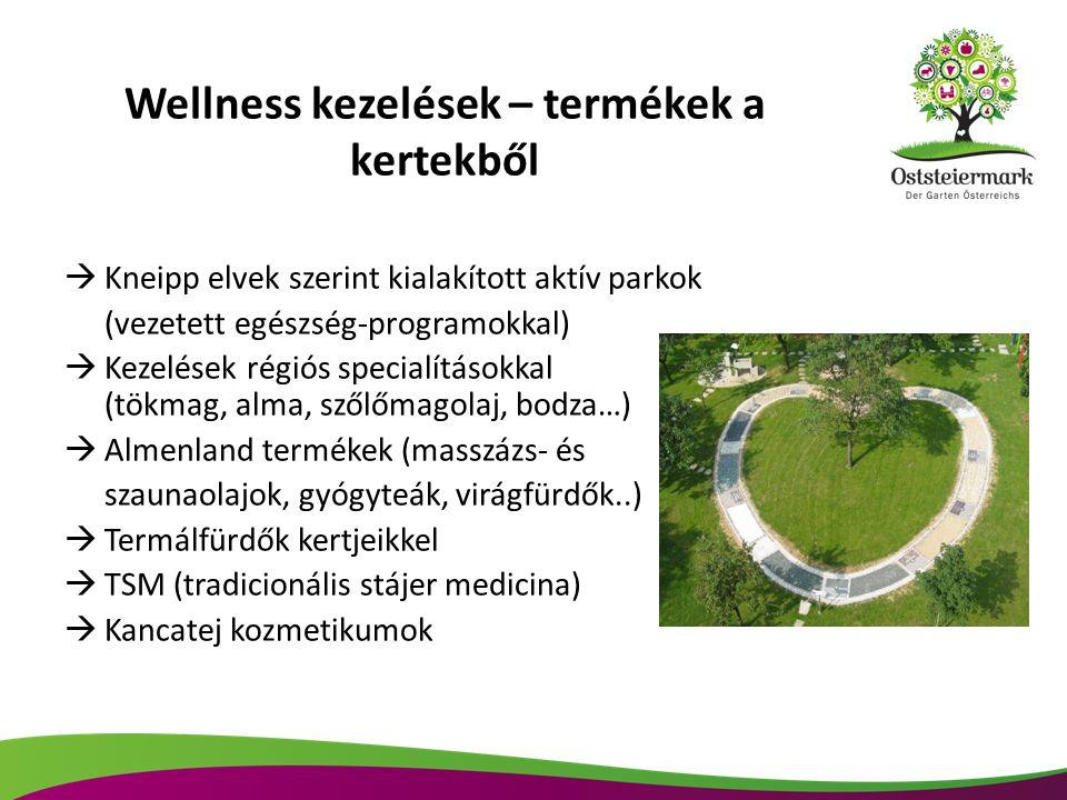  Kneipp elvek szerint kialakított aktív parkok (vezetett egészség-programokkal)  Kezelések régiós specialításokkal (tökmag, alma, szőlőmagolaj, bodza…)  Almenland termékek (masszázs- és szaunaolajok, gyógyteák, virágfürdők..)  Termálfürdők kertjeikkel  TSM (tradicionális stájer medicina)  Kancatej kozmetikumok Wellness kezelések – termékek a kertekből