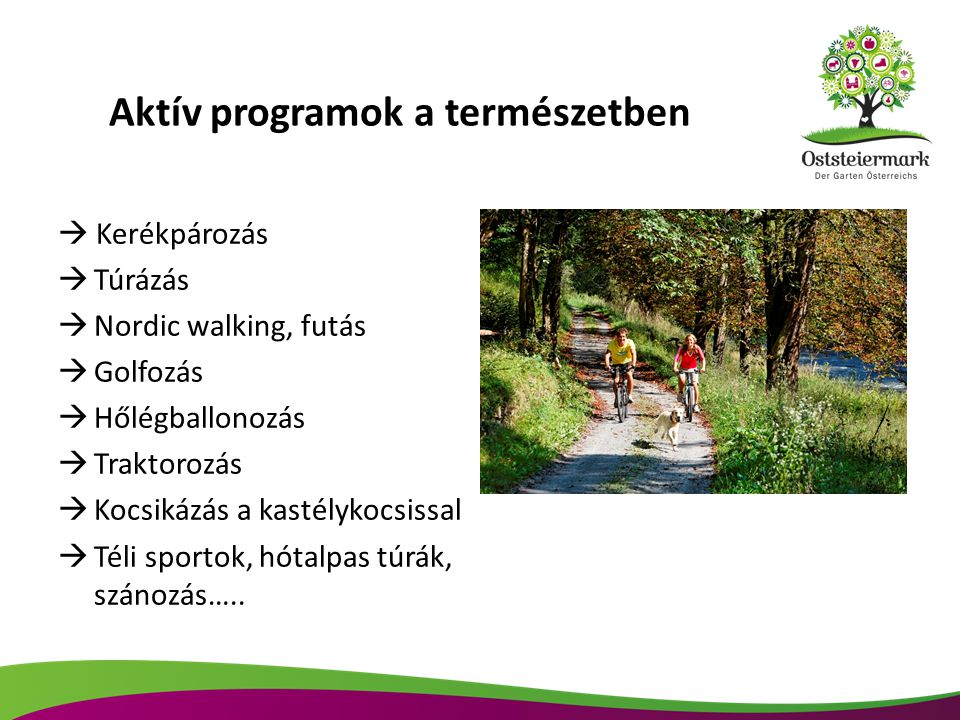  Kerékpározás  Túrázás  Nordic walking, futás  Golfozás  Hőlégballonozás  Traktorozás  Kocsikázás a kastélykocsissal  Téli sportok, hótalpas túrák, szánozás…..