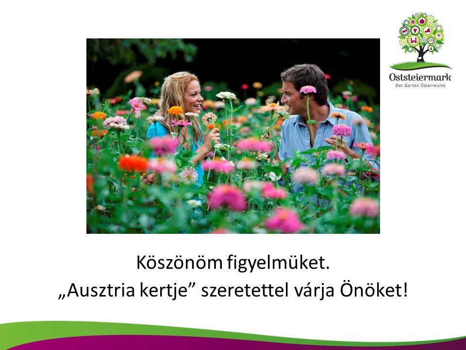 """Köszönöm figyelmüket. """"Ausztria kertje"""" szeretettel várja Önöket!"""