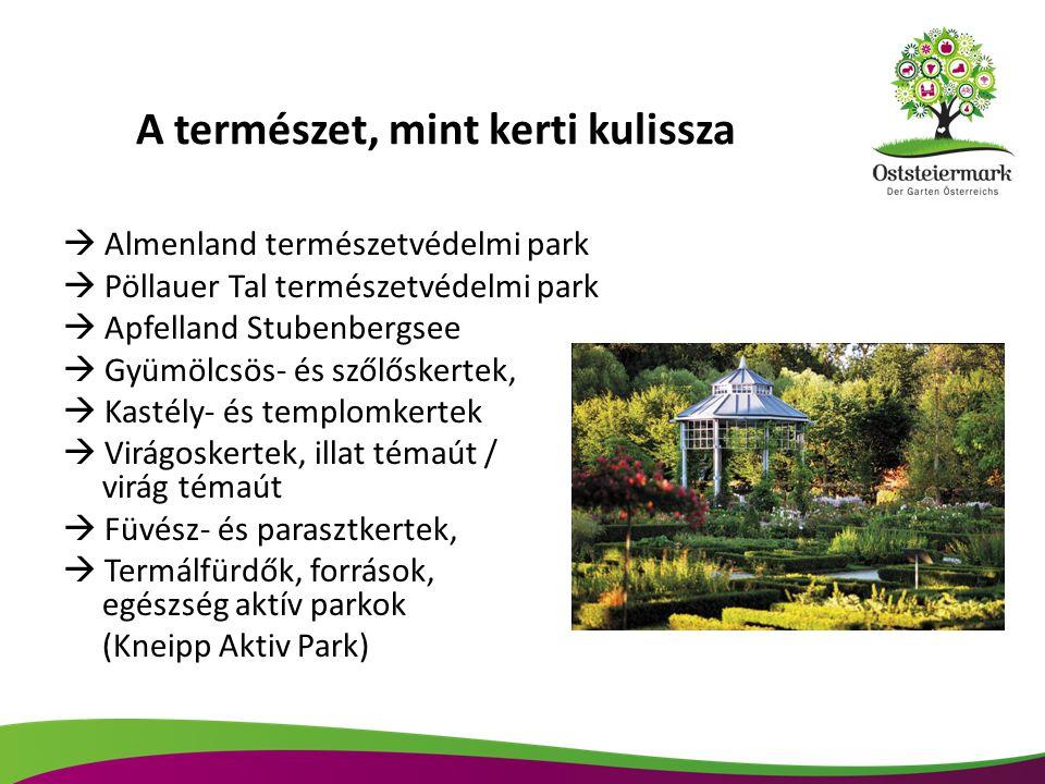 A természet, mint kerti kulissza  Almenland természetvédelmi park  Pöllauer Tal természetvédelmi park  Apfelland Stubenbergsee  Gyümölcsös- és szőlőskertek,  Kastély- és templomkertek  Virágoskertek, illat témaút / virág témaút  Füvész- és parasztkertek,  Termálfürdők, források, egészség aktív parkok (Kneipp Aktiv Park)