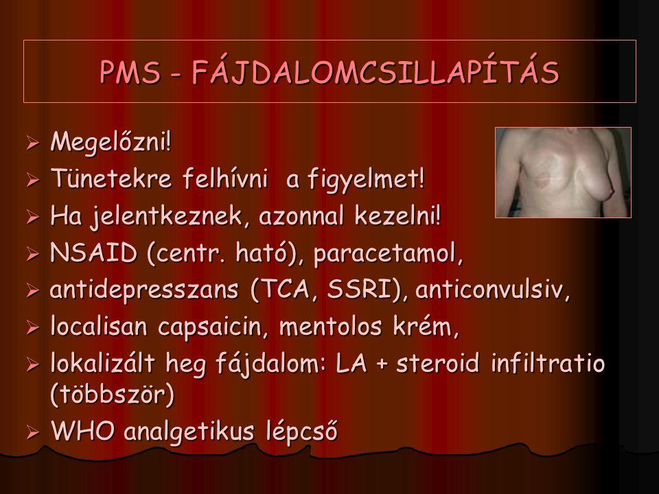 PMS - FÁJDALOMCSILLAPÍTÁS  Megelőzni!  Tünetekre felhívni a figyelmet!  Ha jelentkeznek, azonnal kezelni!  NSAID (centr. ható), paracetamol,  ant
