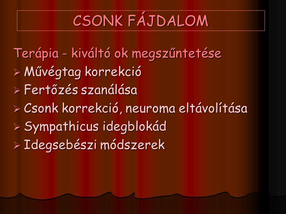 CSONK FÁJDALOM Terápia - kiváltó ok megszűntetése  Művégtag korrekció  Fertőzés szanálása  Csonk korrekció, neuroma eltávolítása  Sympathicus ideg