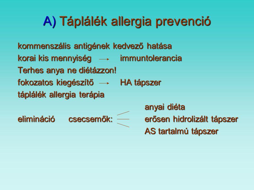 A) Táplálék-allergia Újszülött – csecsemőkori 7-10 %-os, 2 éves kor utáni előfordulás 3 %, a maradandó Tünetei: - légúti, bőr, emésztőszervi, központi idegrendszeri Egyetlen biztos diagnózis: - az eliminációt követő vakon végzett provokáció