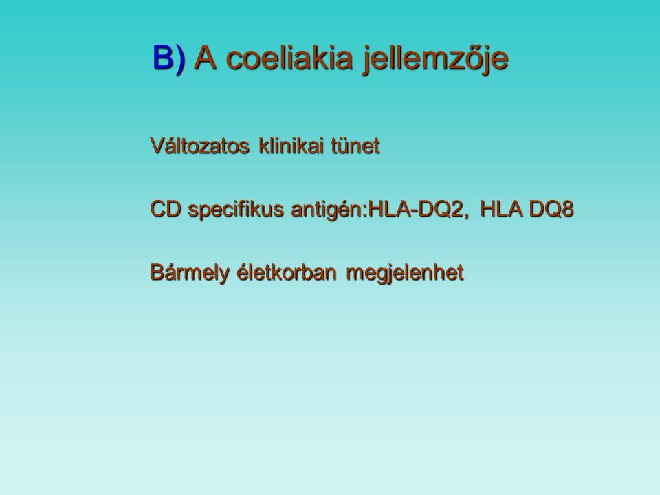 B) Coeliakia betegség definíciója Immunmediált szisztemás megbetegedés glutén, illetve ennek prolamin tartalmára genetikailag érzékeny szervezetben