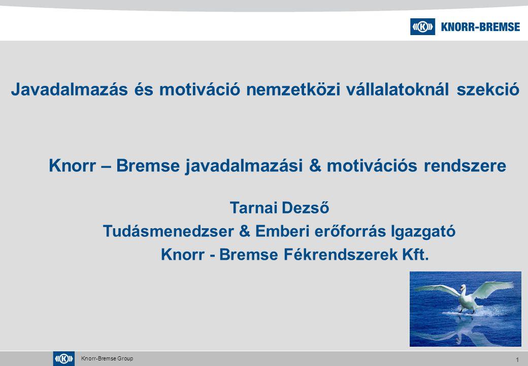 Knorr-Bremse Group 1 Javadalmazás és motiváció nemzetközi vállalatoknál szekció Knorr – Bremse javadalmazási & motivációs rendszere Tarnai Dezső Tudásmenedzser & Emberi erőforrás Igazgató Knorr - Bremse Fékrendszerek Kft.