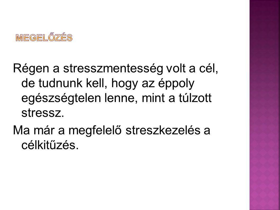 Régen a stresszmentesség volt a cél, de tudnunk kell, hogy az éppoly egészségtelen lenne, mint a túlzott stressz. Ma már a megfelelő streszkezelés a c