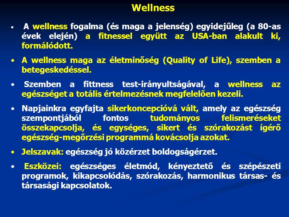 Wellness A wellness fogalma (és maga a jelenség) egyidejűleg (a 80-as évek elején) a fitnessel együtt az USA-ban alakult ki, formálódott.