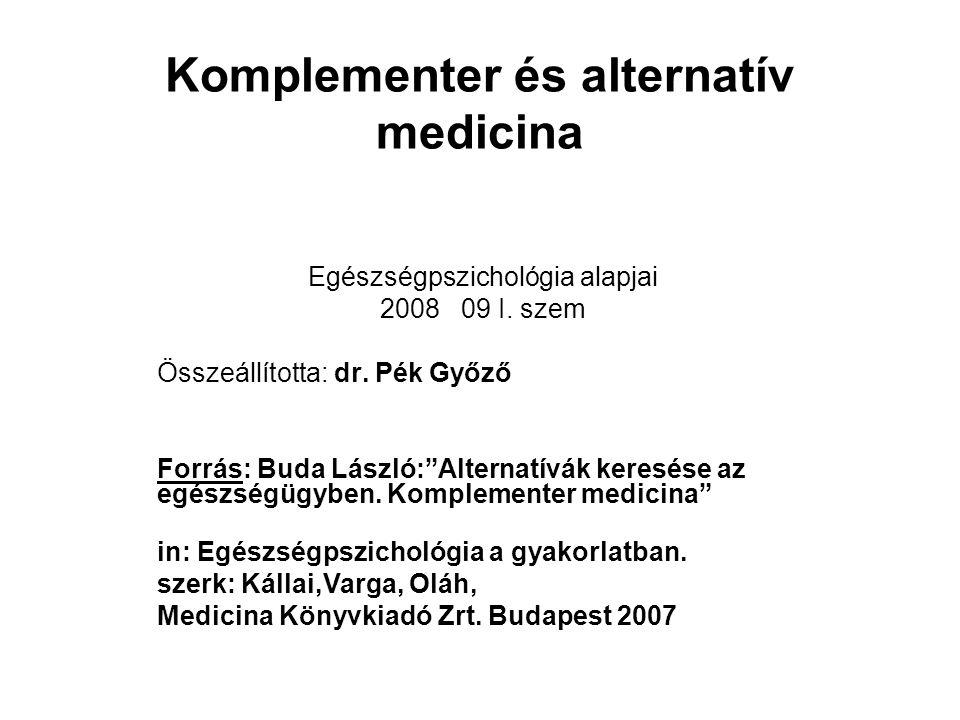 Komplementer és alternatív medicina Egészségpszichológia alapjai 2008 09 I.