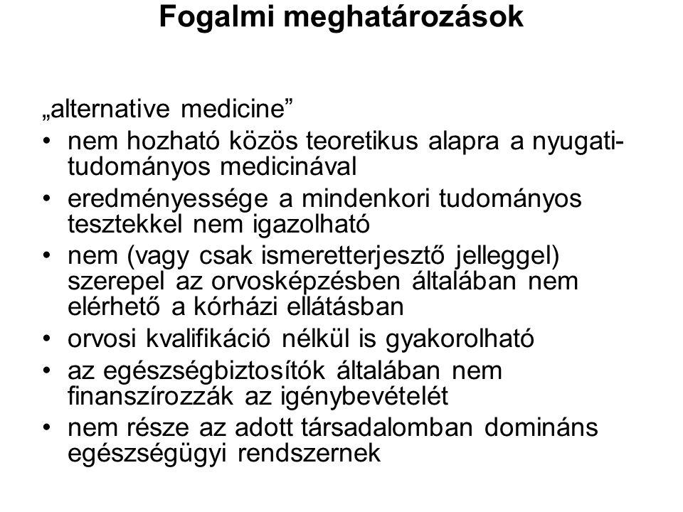 """Fogalmi meghatározások """"alternative medicine"""" nem hozható közös teoretikus alapra a nyugati- tudományos medicinával eredményessége a mindenkori tudomá"""