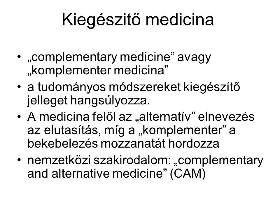 """Hazánkban """"komplementer medicina """"nem-konvencionális Köznyelvben """"természetgyógyászat (német """"naturheilkunde ) az angolszász """"naturopathy jóval szűkebb jelentésű"""