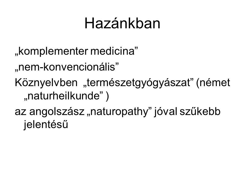 """Hazánkban """"komplementer medicina"""" """"nem-konvencionális"""" Köznyelvben """"természetgyógyászat"""" (német """"naturheilkunde"""" ) az angolszász """"naturopathy"""" jóval s"""