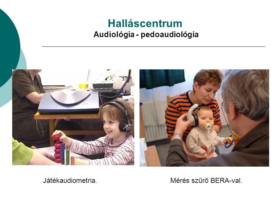 Halláscentrum Audiológia - pedoaudiológia Mérés szűrő BERA-val.Játékaudiometria.