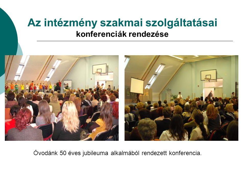 Az intézmény szakmai szolgáltatásai konferenciák rendezése Óvodánk 50 éves jubileuma alkalmából rendezett konferencia.