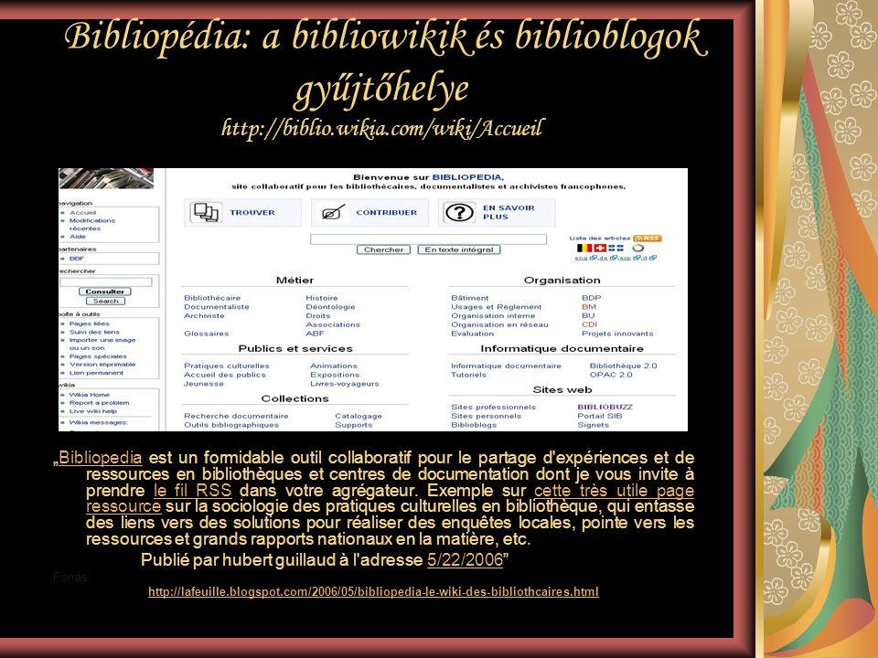 "Bibliopédia: a bibliowikik és biblioblogok gyűjtőhelye http://biblio.wikia.com/wiki/Accueil ""Bibliopedia est un formidable outil collaboratif pour le"