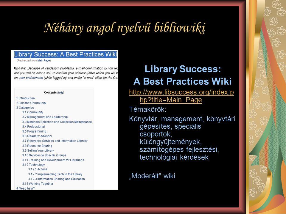 Néhány angol nyelvű bibliowiki Library Success: A Best Practices Wiki http://www.libsuccess.org/index.p hp?title=Main_Page Témakörök: Könyvtár, manage