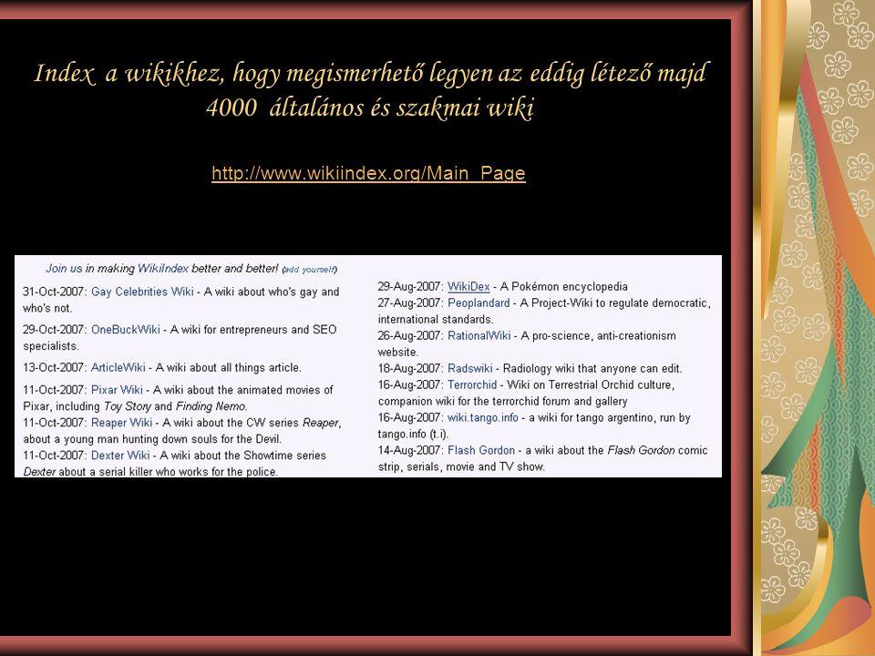 Index a wikikhez, hogy megismerhető legyen az eddig létező majd 4000 általános és szakmai wiki http://www.wikiindex.org/Main_Page http://www.wikiindex