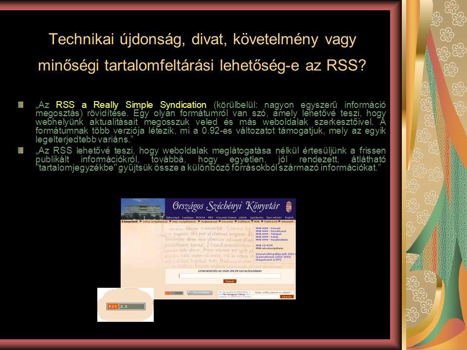 """Technikai újdonság, divat, követelmény vagy minőségi tartalomfeltárási lehetőség-e az RSS? """"Az RSS a Really Simple Syndication (körülbelül: nagyon egy"""