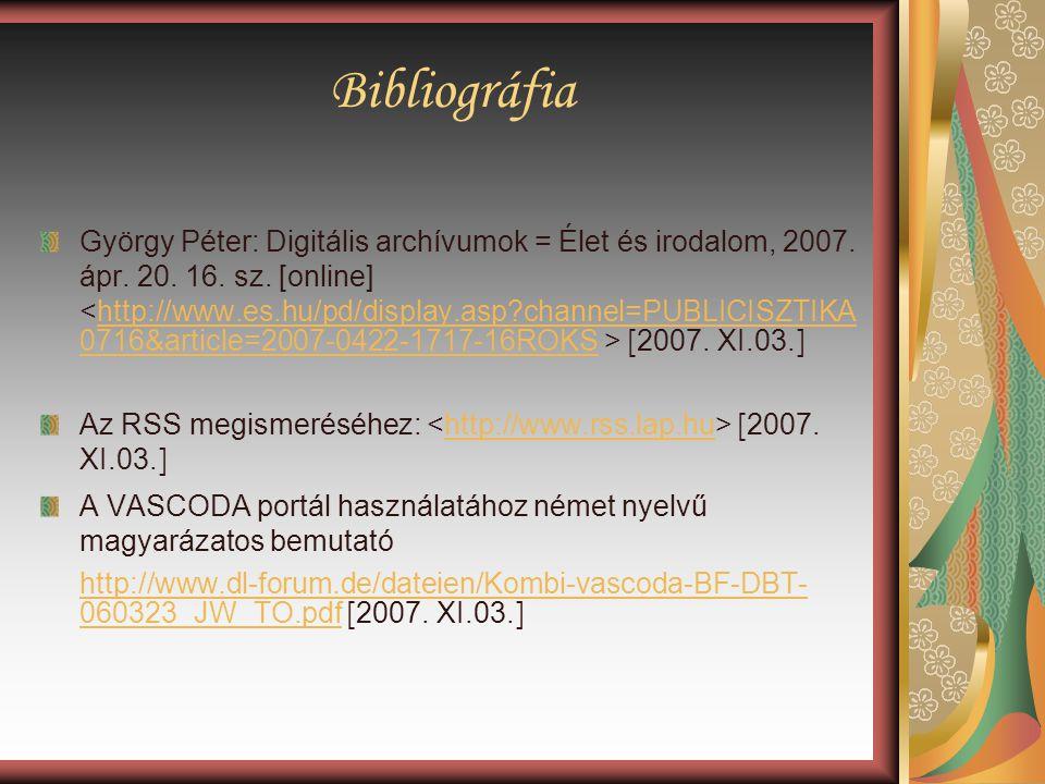 Bibliográfia György Péter: Digitális archívumok = Élet és irodalom, 2007. ápr. 20. 16. sz. [online] [ 2007. XI.03. ]http://www.es.hu/pd/display.asp?ch
