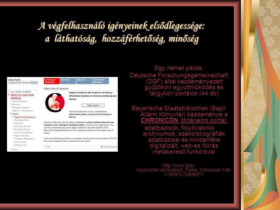 A VASCODA: interdiszciplináris német országos tárgyköri portál A VASCODA: interdiszciplináris német országos tárgyköri portál http://www.wascoda.de http://www.wascoda.de A DGF és a Kutatási Oktatási Minisztérium fenntartásával működik A szabványoknak megfelelő, átfogó keresőszolgáltatás a tudományos információk minden területén Integrált hozzáférés és differenciált dokumentumelérés, lelőhelymegadással