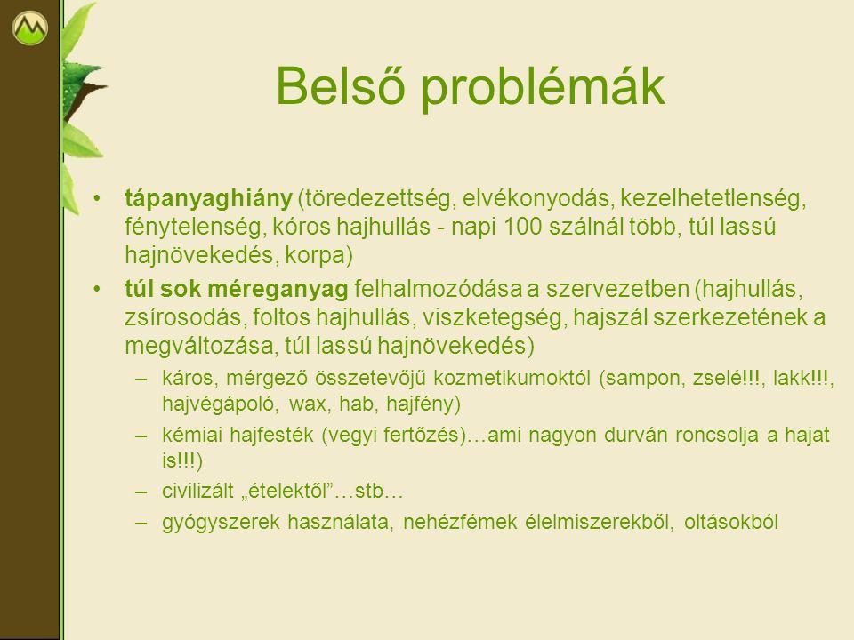 Belső problémák tápanyaghiány (töredezettség, elvékonyodás, kezelhetetlenség, fénytelenség, kóros hajhullás - napi 100 szálnál több, túl lassú hajnöve