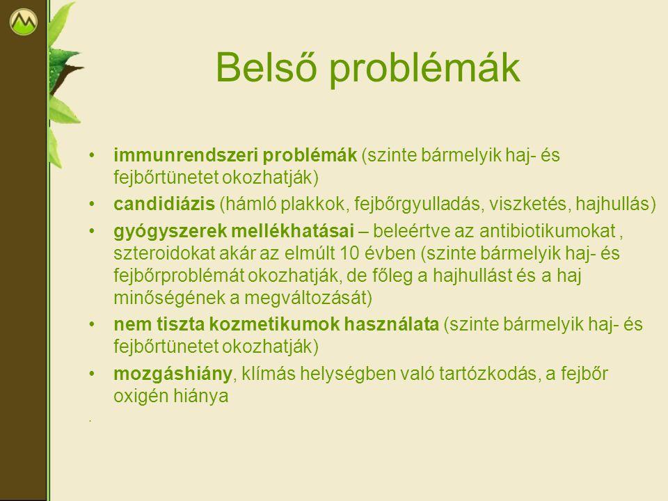 Belső problémák immunrendszeri problémák (szinte bármelyik haj- és fejbőrtünetet okozhatják) candidiázis (hámló plakkok, fejbőrgyulladás, viszketés, h