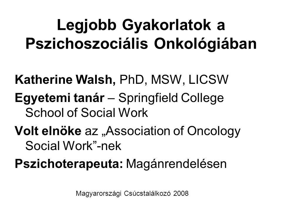 Legjobb Gyakorlatok a Pszichoszociális Onkológiában Katherine Walsh, PhD, MSW, LICSW Egyetemi tanár – Springfield College School of Social Work Volt e